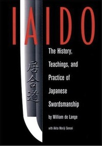 Iaido: The History, Teachings and Practice of Japanese Swordsmanship